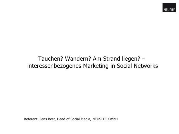 Tauchen? Wandern? Am Strand liegen? –  interessenbezogenes Marketing in Social Networks Referent: Jens Best, Head of Socia...