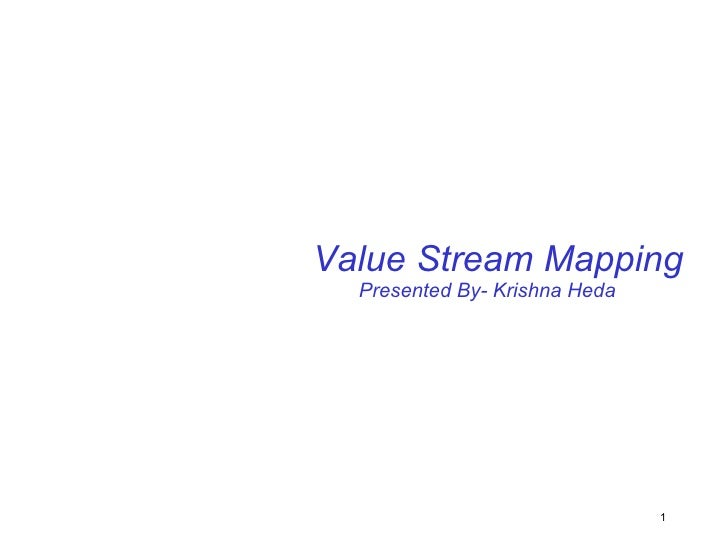 Presented By- Krishna Heda Value Stream Mapping