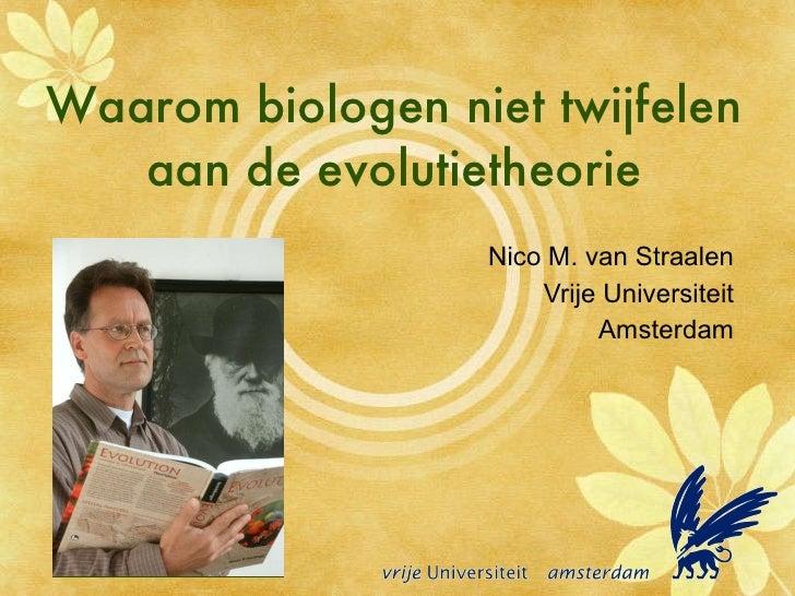 Waarom biologen niet twijfelen aan de evolutietheorie Nico M. van Straalen Vrije Universiteit Amsterdam