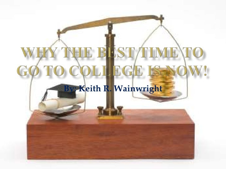Why the Best Time to Go to College is NOW!<br />By: Keith R. Wainwright<br />