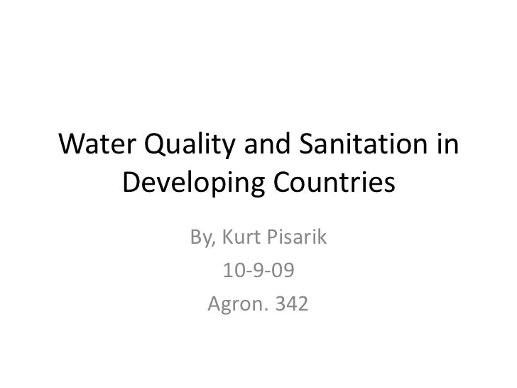Water Quality and Sanitation in Developing Countries<br />By, Kurt Pisarik<br />10-9-09<br />Agron. 342<br />