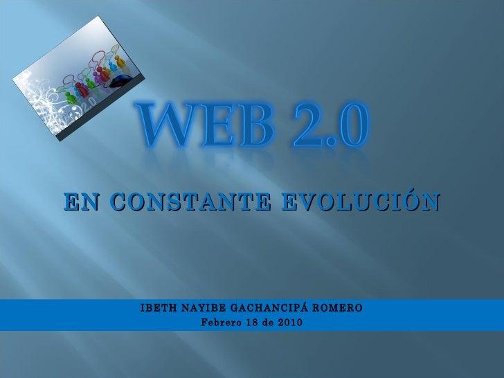 IBETH NAYIBE GACHANCIPÁ ROMERO Febrero 18 de 2010 EN CONSTANTE EVOLUCIÓN
