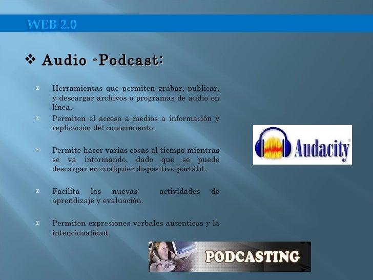 <ul><li>Herramientas que permiten grabar, publicar, y descargar archivos o programas de audio en línea. </li></ul><ul><li>...