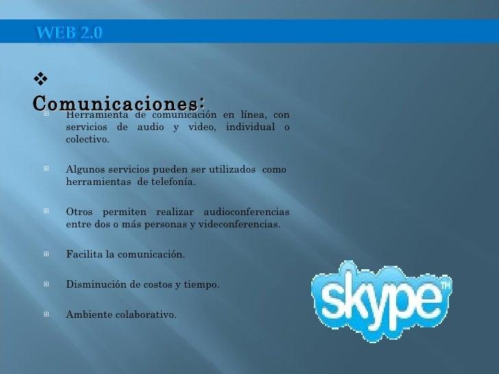 <ul><li>Herramienta de comunicación en línea, con servicios de audio y video, individual o colectivo. </li></ul><ul><li>Al...