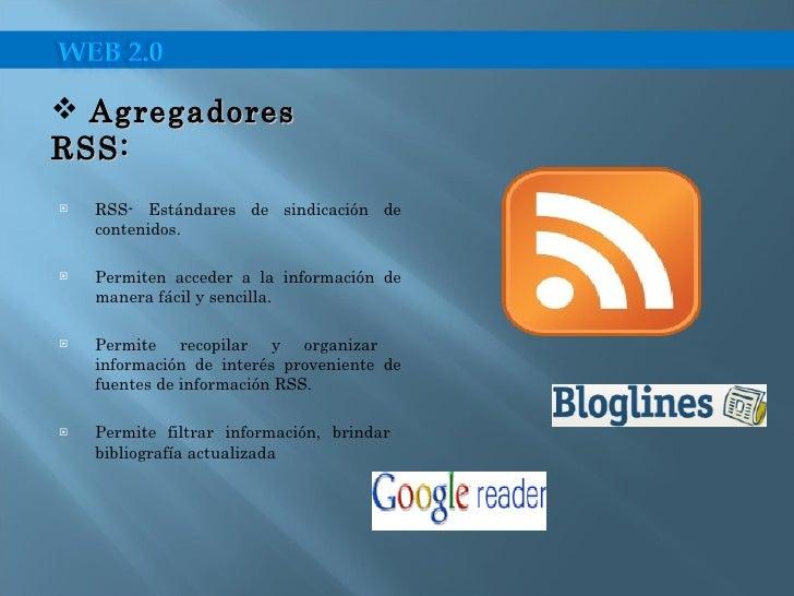 <ul><li>RSS- Estándares de sindicación de contenidos. </li></ul><ul><li>Permiten acceder a la información de manera fácil ...