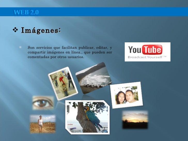 <ul><li>Son servicios que facilitan publicar, editar, y compartir imágenes en línea., que pueden ser comentadas por otros ...