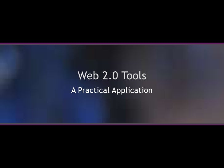 Web 2.0 Tools<br />A Practical Application<br />
