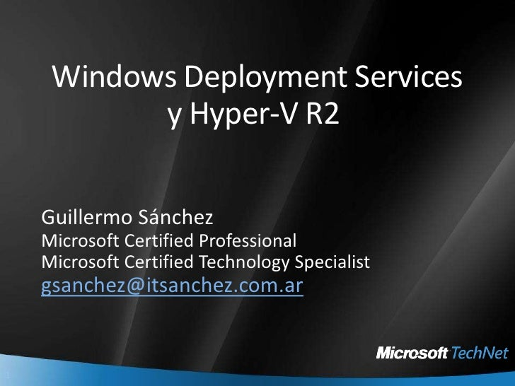 Windows Deployment Services y Hyper-V R2 <br />Guillermo Sánchez<br />Microsoft Certified Professional<br />Microsoft Cert...