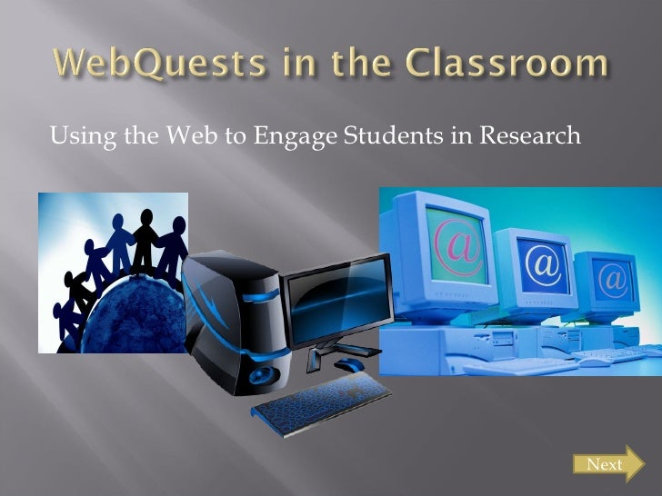 <ul><li>Using the Web to Engage Students in Research </li></ul>Next