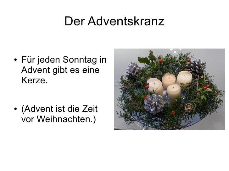 Der Adventskranz  ●   Für jeden Sonntag in     Advent gibt es eine     Kerze.  ●   (Advent ist die Zeit     vor Weihnachte...