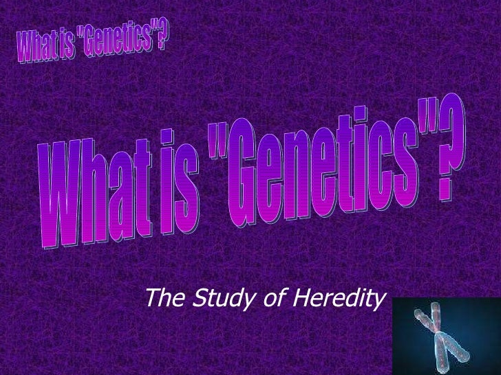 "What is ""Genetics""? The Study of Heredity"
