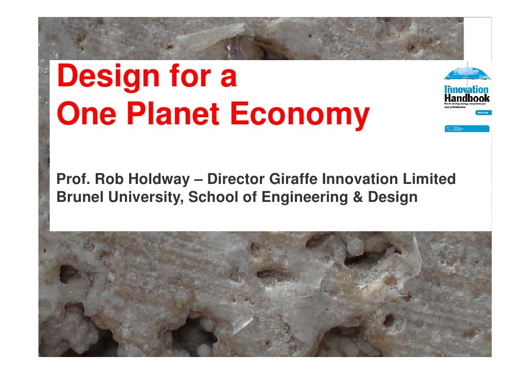 Design for a One Pl O Planet Economy            E Prof. Rob Holdway – Director Giraffe Innovation Limited                 ...