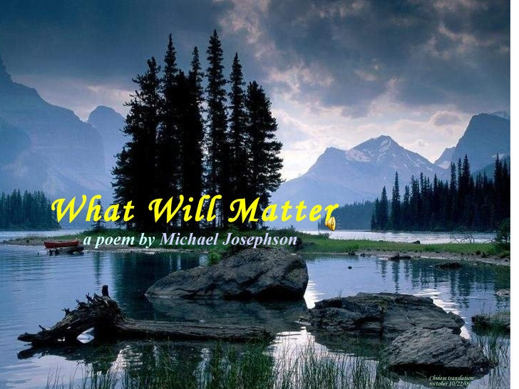 What Will Matter 人生價值所在   by  Michael Josephson   Chinese translation: roctober 10/22/09