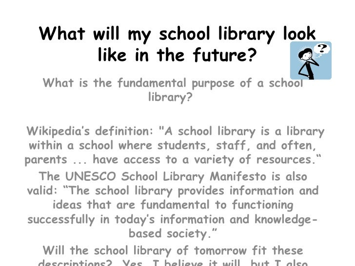 What will my school library look like in the future?<br />What is the fundamental purpose of a school library?<br /> Wiki...