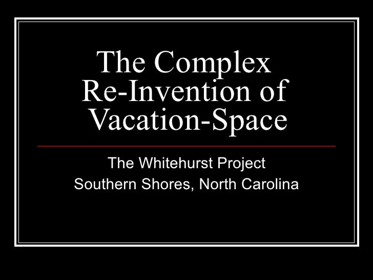 The Complex  Re-Invention of  Vacation-Space The Whitehurst Project Southern Shores, North Carolina