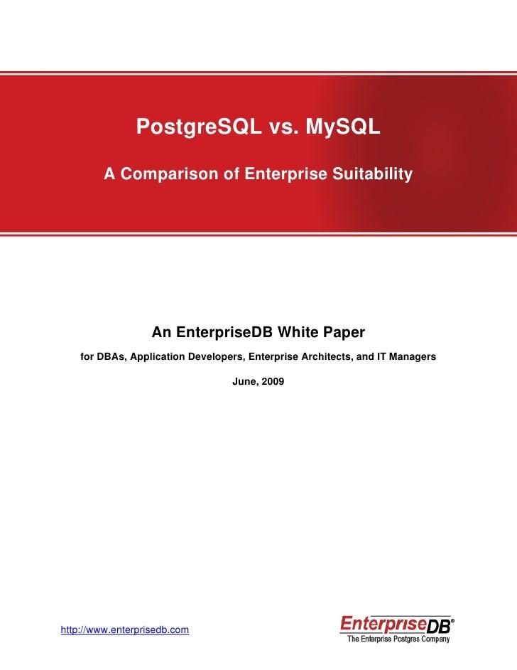 PostgreSQL vs. MySQL          A Comparison of Enterprise Suitability                        An EnterpriseDB White Paper   ...