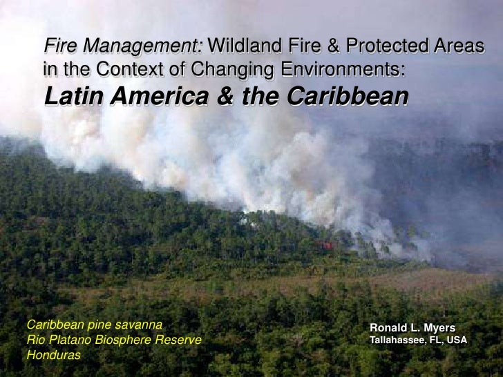 Fire Management: Wildland Fire & Protected Areas   in the Context of Changing Environments:   Latin America & the Caribbea...