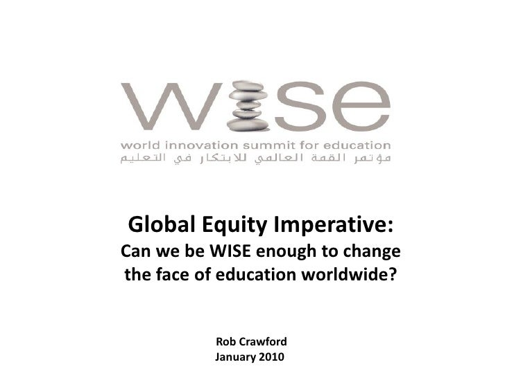 Global Equity Imperative: Can we be WISE enough to change the face of education worldwide?             Rob Crawford       ...