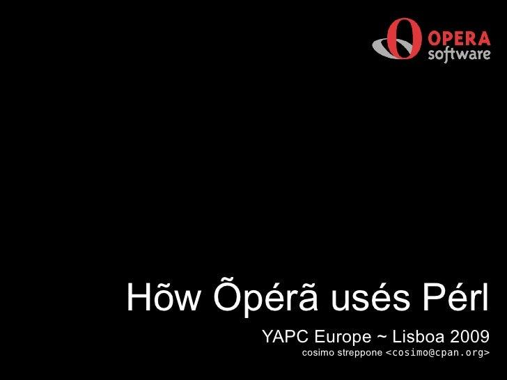 YAPC Europe ~ Lisboa 2009 cosimo streppone  <cosimo@cpan.org> H õ w  Õ p é r ã  us é s P é rl