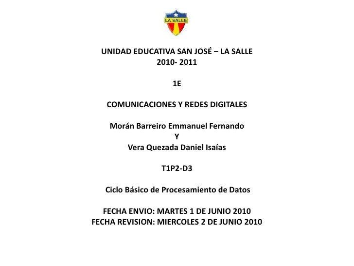 UNIDAD EDUCATIVA SAN JOSÉ – LA SALLE2010- 20111ECOMUNICACIONES Y REDES DIGITALESMorán Barreiro Emmanuel Fernando<br />Y<br...