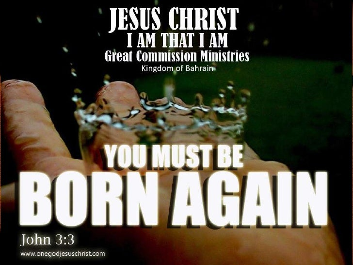 """Jesus ChristI AM THAT I AMGreat Commission Ministrieshttp://jesuschrist.thegreatiam.googlepages.com/<br />""""You must be Bor..."""