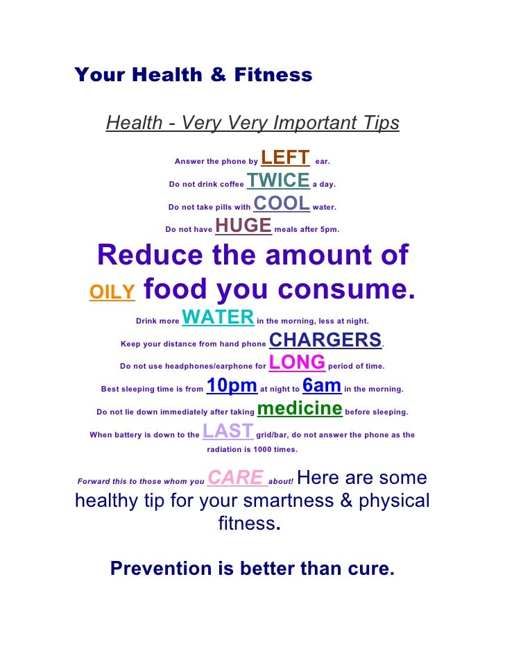 Your Health & Fitness        Health - Very Very Important Tips                        Answer the phone by   LEFT ear.     ...