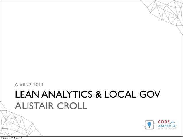 April 22, 2013              LEAN ANALYTICS & LOCAL GOV              ALISTAIR CROLLTuesday, 23 April, 13