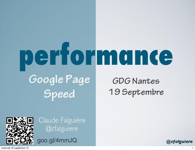 @cfalguiere performance goo.gl/4mmJQ Google Page Speed Claude Falguière @cfalguiere GDG Nantes 19 Septembre 1mercredi 18 s...