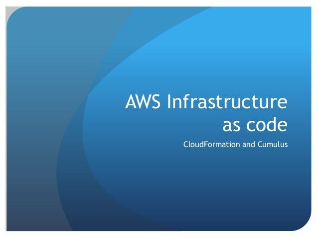 AWS Infrastructure as code CloudFormation and Cumulus