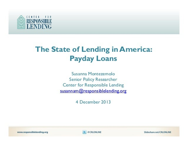 The State of Lending in America: Payday Loans Susanna Montezemolo Senior Policy Researcher Center for Responsible Lending ...