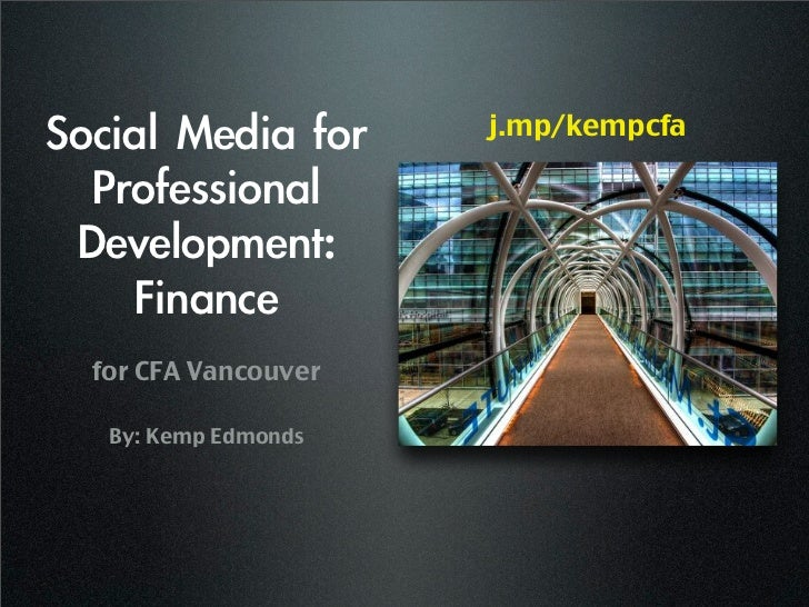 Social Media for    j.mp/kempcfa  Professional  Development:     Finance  for CFA Vancouver   By: Kemp Edmonds