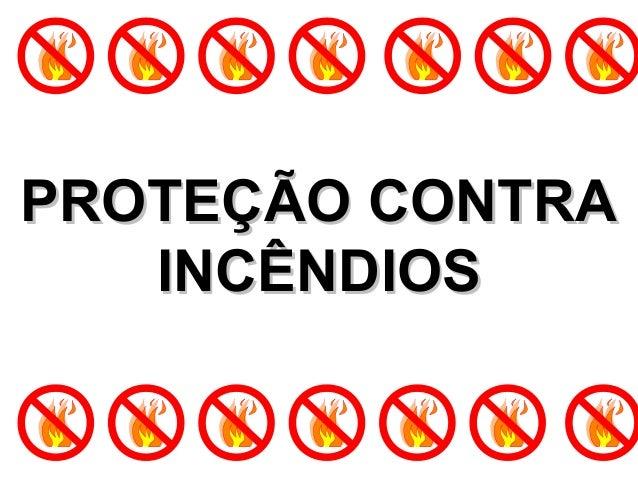 PPRROOTTEEÇÇÃÃOO CCOONNTTRRAA  IINNCCÊÊNNDDIIOOSS