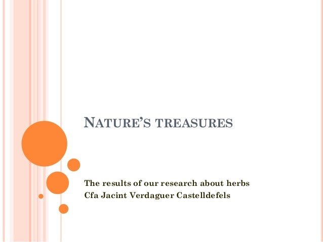 NATURE'S TREASURESThe results of our research about herbsCfa Jacint Verdaguer Castelldefels
