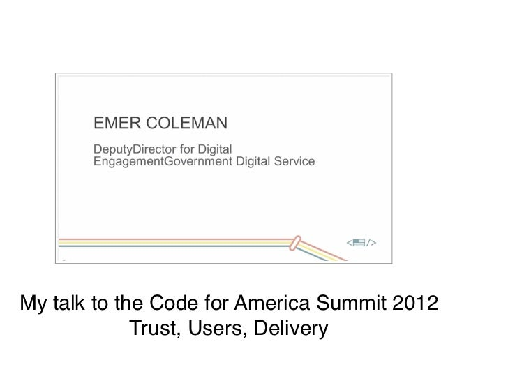 My talk to the Code for America Summit 2012             Trust, Users, Delivery