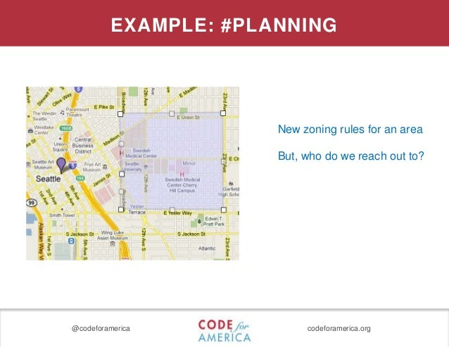 @codeforamerica codeforamerica.org EXAMPLE: #PLANNING New zoning rules for an area But, who do we reach out to?