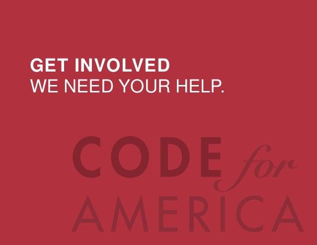 @codeforamerica codeforamerica.org GET INVOLVED WE NEED YOUR HELP.