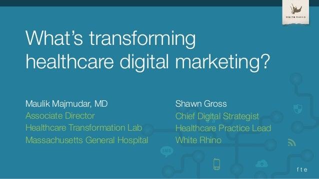 What's transforming healthcare digital marketing? Maulik Majmudar, MD Associate Director Healthcare Transformation Lab Mas...