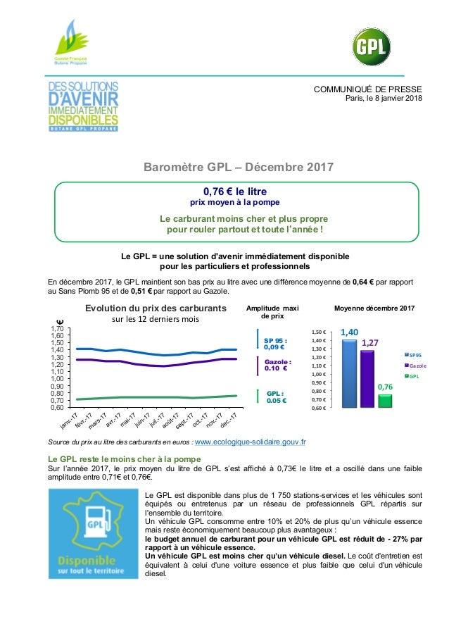 COMMUNIQUÉ DE PRESSE Paris, le 8 janvier 2018 Baromètre GPL – Décembre 2017 0,76 € le litre prix moyen à la pompe Le carbu...