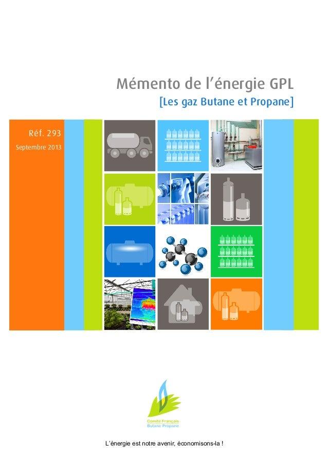 Mémento de l'énergie GPL [Les gaz Butane et Propane] Réf. 293 Septembre 2013  L'énergie est notre avenir, économisons-la !