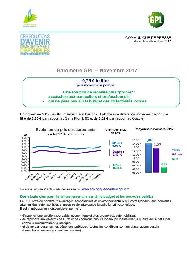 COMMUNIQUÉ DE PRESSE Paris, le 8 décembre 2017 Baromètre GPL – Novembre 2017 0,75 € le litre prix moyen à la pompe Une sol...