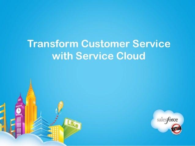 Transform Customer Service    with Service Cloud