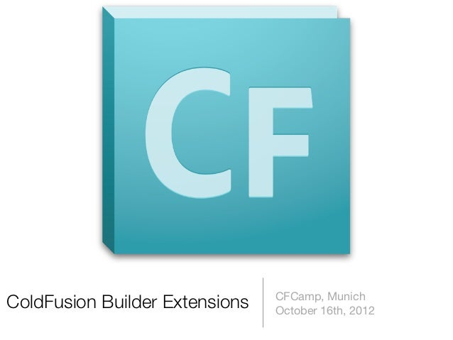 CFCamp, MunichColdFusion Builder Extensions   October 16th, 2012