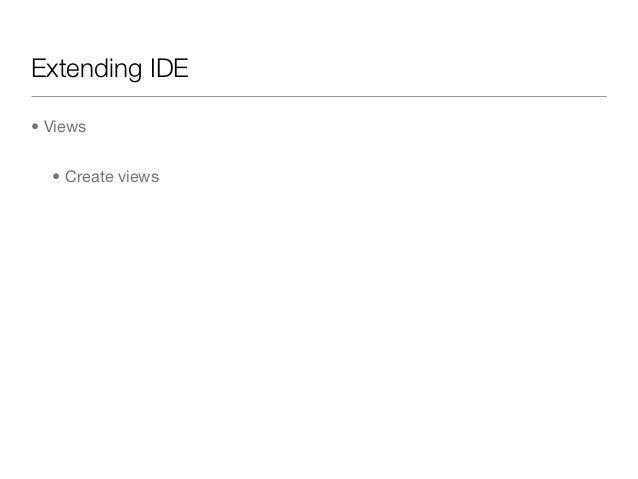 Extending IDE• Views  • Create views