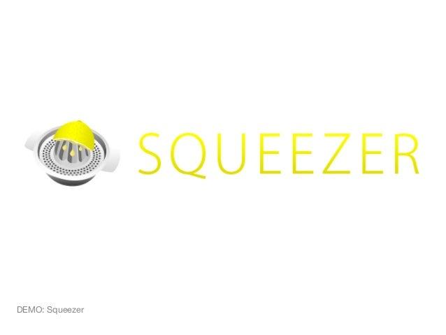 DEMO: Squeezer