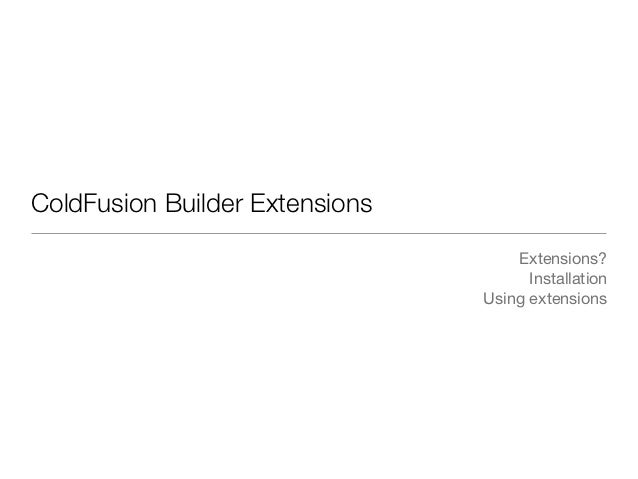 ColdFusion Builder Extensions                                    Extensions?                                      Installa...