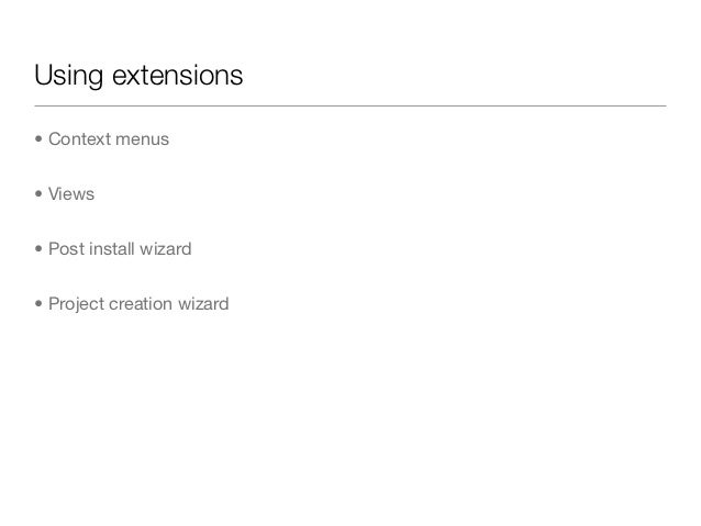 Using extensions• Context menus• Views• Post install wizard• Project creation wizard