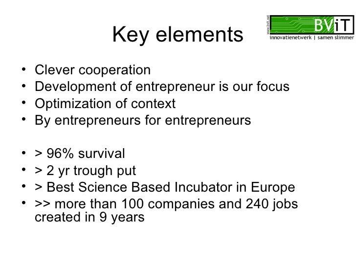 Key elements <ul><li>Clever cooperation </li></ul><ul><li>Development of entrepreneur is our focus </li></ul><ul><li>Optim...