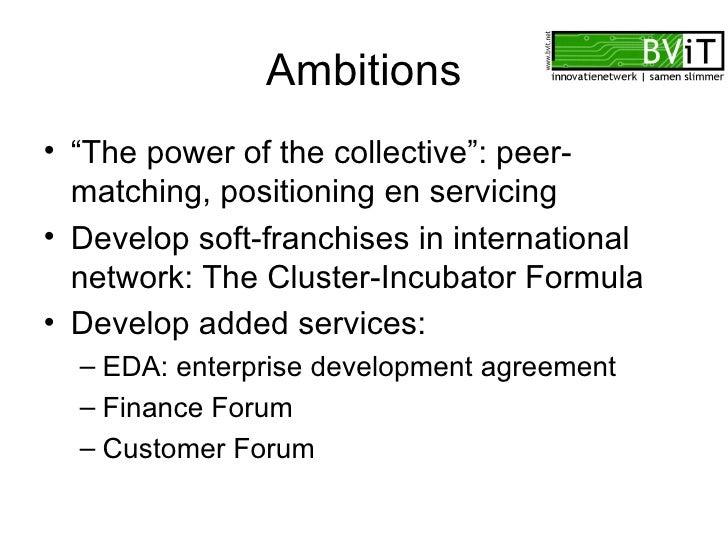 "Ambitions <ul><li>""The power of the collective"": peer-matching, positioning en servicing </li></ul><ul><li>Develop soft-fr..."