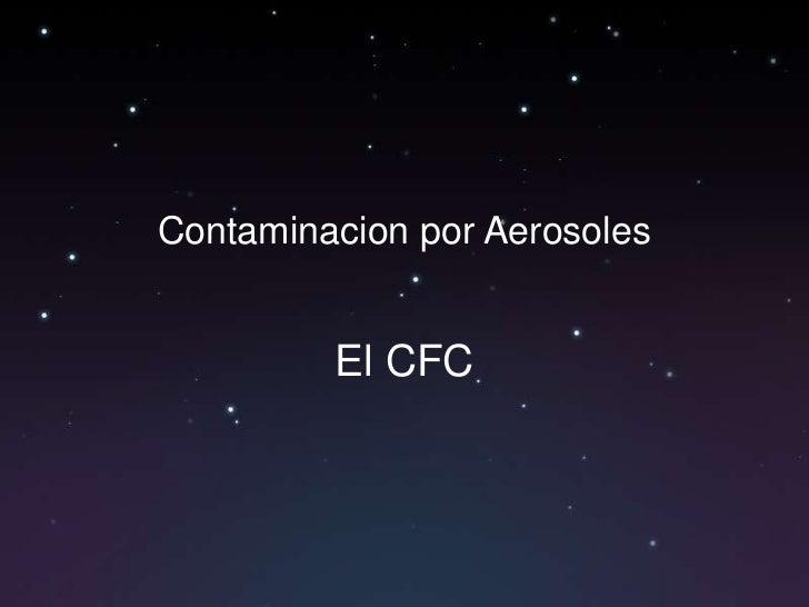 Contaminacion por Aerosoles         El CFC
