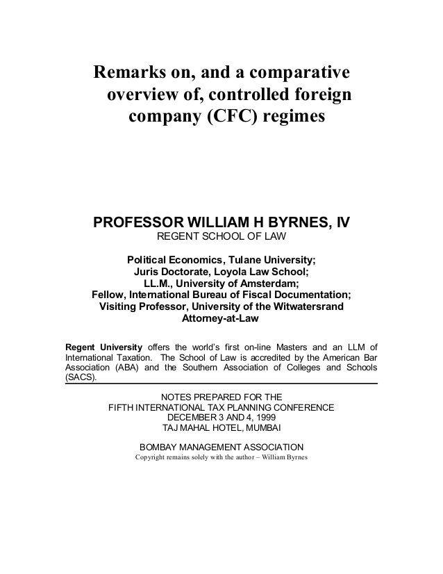 Remarks on, and a comparative overview of, controlled foreign company (CFC) regimes PROFESSOR WILLIAM H BYRNES, IV REGENT ...